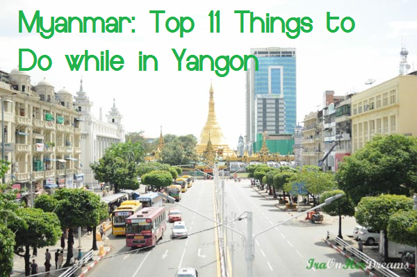Myanmar: Top 11 Things to Do while in Yangon