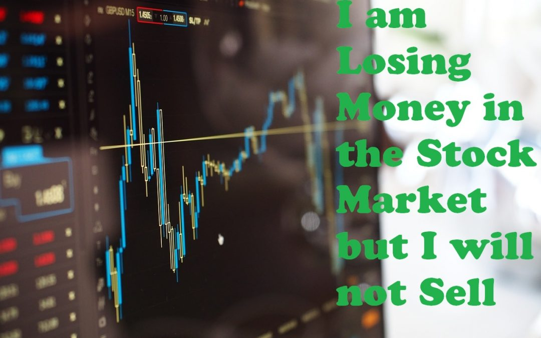 I am Losing Money in the Stock Market but I will not Sell