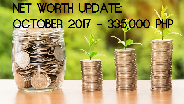 NET WORTH UPDATE: OCTOBER 2017 – 335,000 PHP