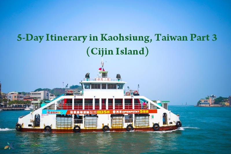 5-Day Itinerary in Kaohsiung, Taiwan Part 3 (Cijin Island, Martyr Shrine, Art Centre)