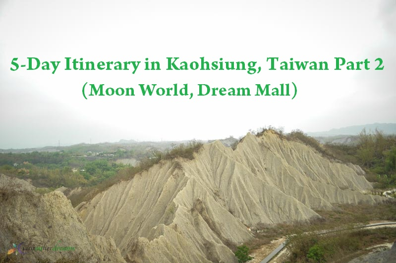 5-Day Itinerary in Kaohsiung, Taiwan Part 2 (Moon World, Dream Mall)